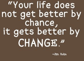 Your-life-does-not-get-better-by-chance-it-gets-better-by-change.-Jim-Rohn