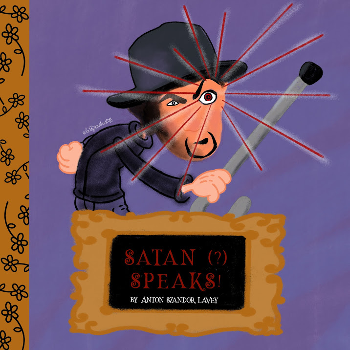 The image is a parody of a Little Golden Book with the gold foil spine. The image is of Anton LaVey shaking his cane at someone while giving them the evil eye. The eye is emanating red lines. Over laid is a faux photo frame around the words: Satan (?) Speaks! by Anton Szandor LaVey