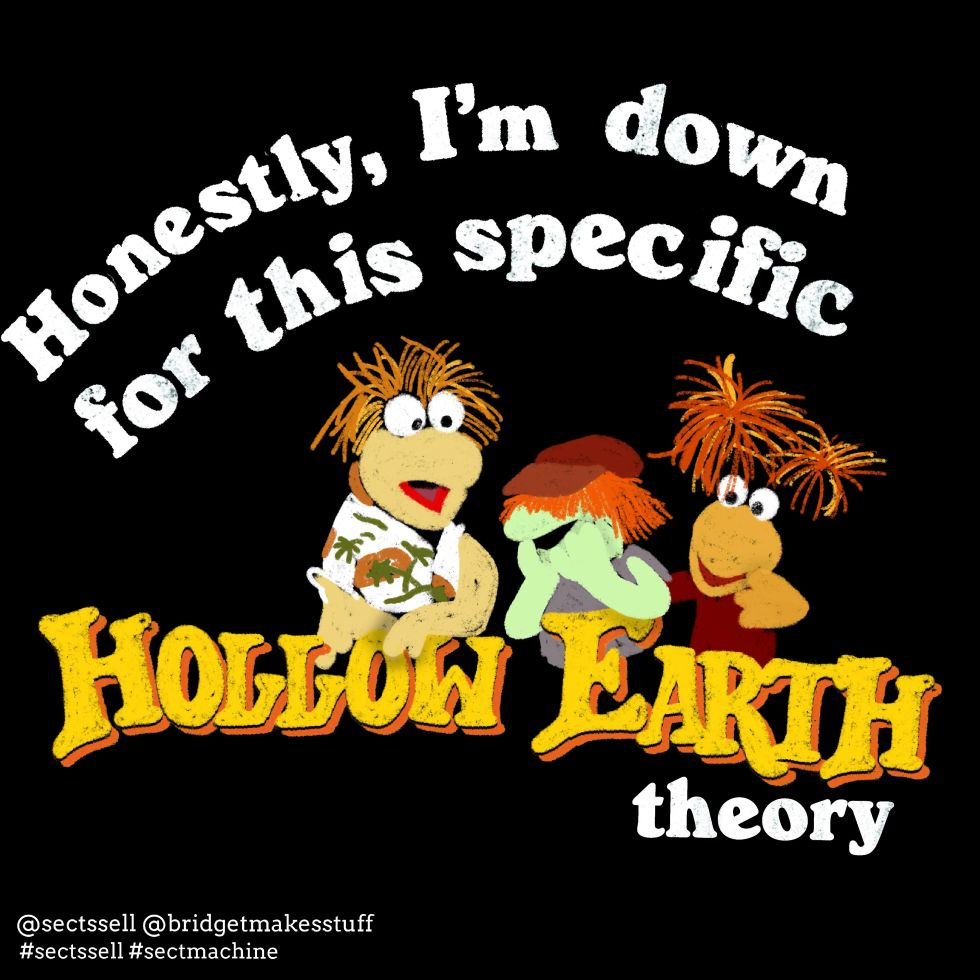 """Illustration is of three Fraggles. Text reads """"Honestly, I'm down for this specific Hollow Earth theory"""""""