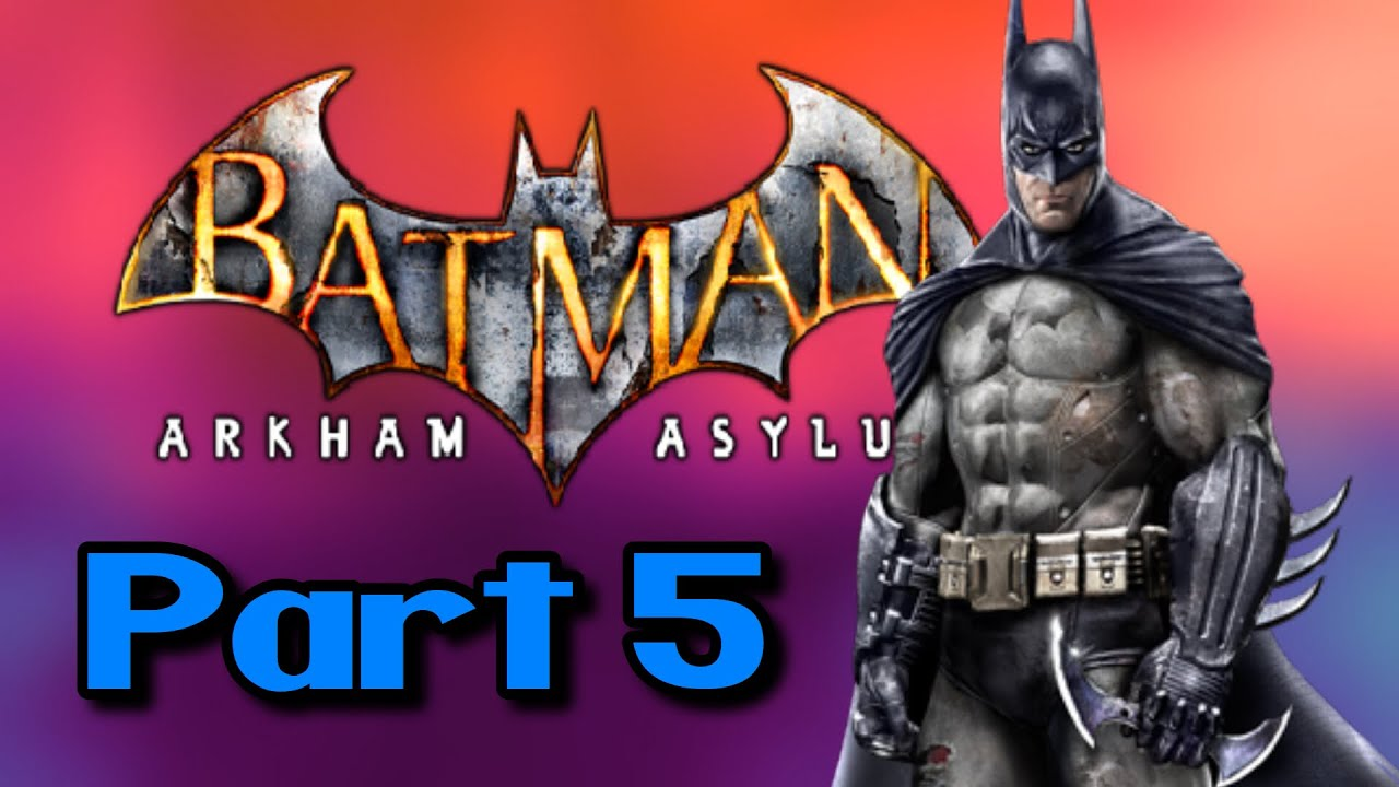 Batman: Arkham Asylum Playthrough Part 5