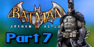 Batman: Arkham Asylum Playthrough Part 7