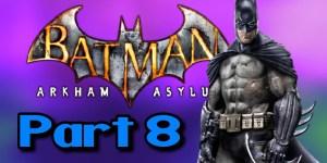 Batman: Arkham Asylum Playthrough Part 8