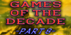 Games of the Last Decade Ranked – (Part 8)