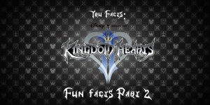 Tru Facts: Kingdom Hearts 2 Fun Facts (Part 2)