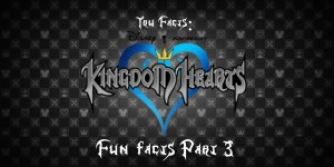 Tru Facts: Kingdom Hearts Fun Facts (Part 3)