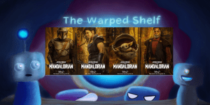 The Warped Shelf – Mandalorian Season 2
