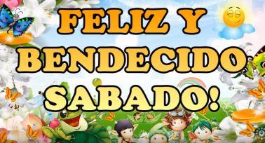 FELIZ Y BENDECIDO SABADO
