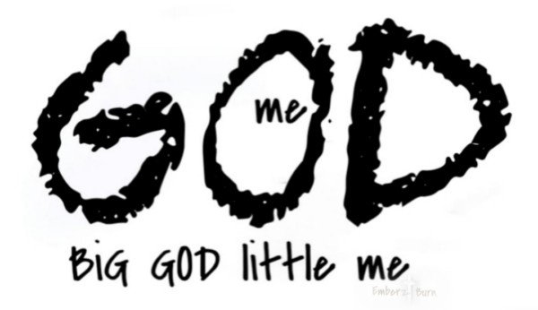 Big God Little Me