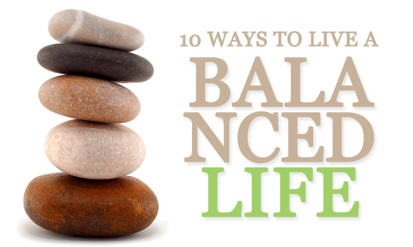 [Image] 10 Ways To Live A Balanced Life