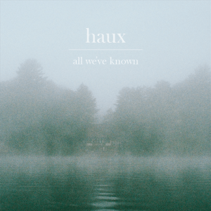 Haux All We've Known cover