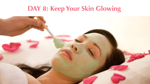 Day 8: Keep your Skin Glowing