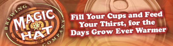 Magic Hat Brewing Co. - Fill Your Cups and Feed Your Thirst, for the Days Grow Ever Warmer