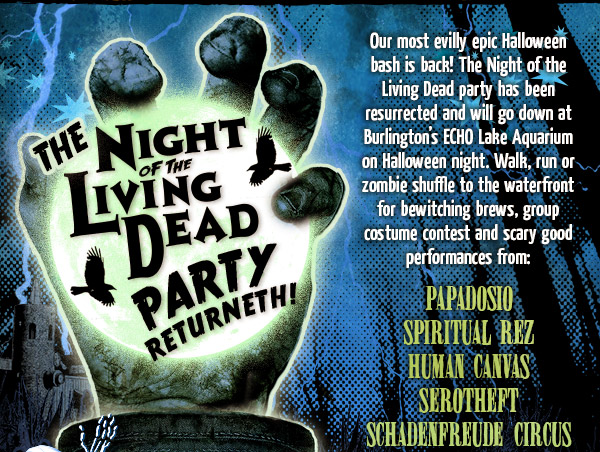 The Night of the Living Dead Party Returneth - Our most evilly epic Halloween bash is back! The Night of the Living Dead party has been resurrected and will go down at Burlington's ECHO Lake Aquarium on Halloween night.