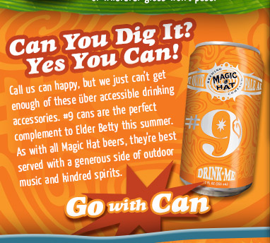 Can You Dig It? Yes You Can!  - Call us can happy, but we just can't get enough of these uber accessible drinking accessories. #9 cans are the perfect complement to Elder Betty this summer.