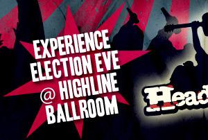 Experience Election Eve @ Highline Ballroom