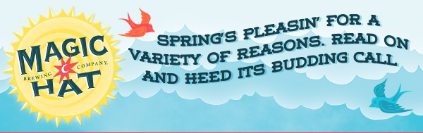 Magic Hat Brewing Co. - Spring's Pleasin' for a Variety of Reasons. Read On and Heed its Aleful Call.