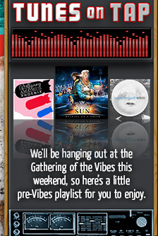 Tunes on Tap - We'll be pouring and playing at the Gathering of the Vibes this weekend, so here's a little pre-Vibes playlist for you to enjoy.