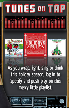 Tunes on Tap - As you wrap, light, sing or drink this holiday season, log in to Spotify and push play on this merry little playlist.