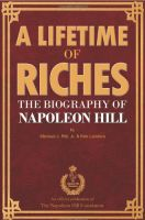 A Lifetime of Riches: The Biography of Napoleon Hill