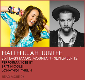 Hallelujah Jubilee - Six Flags Magic Mountain. September 12. Performances by Britt Nicole & Jonathon Thulin. Click to read more