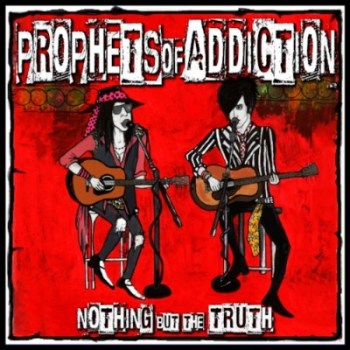 Prophets of Addiction - Nothing But The Truth