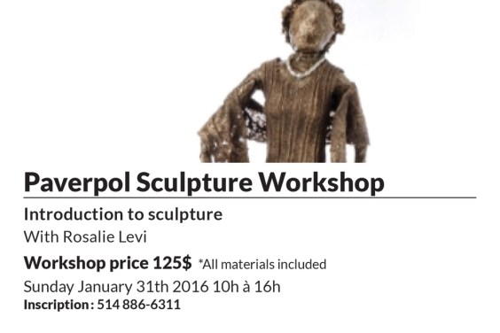 Paverpol Sculpture Workshop Introduction to sculpture With Rosalie Levi Workshop price 125$ *All materials included Sunday January 31th 2016 10h à 16h Inscription : 514 886-6311
