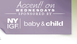 Accent on Wednesdays - Sponsored by NYIGF Baby & Child