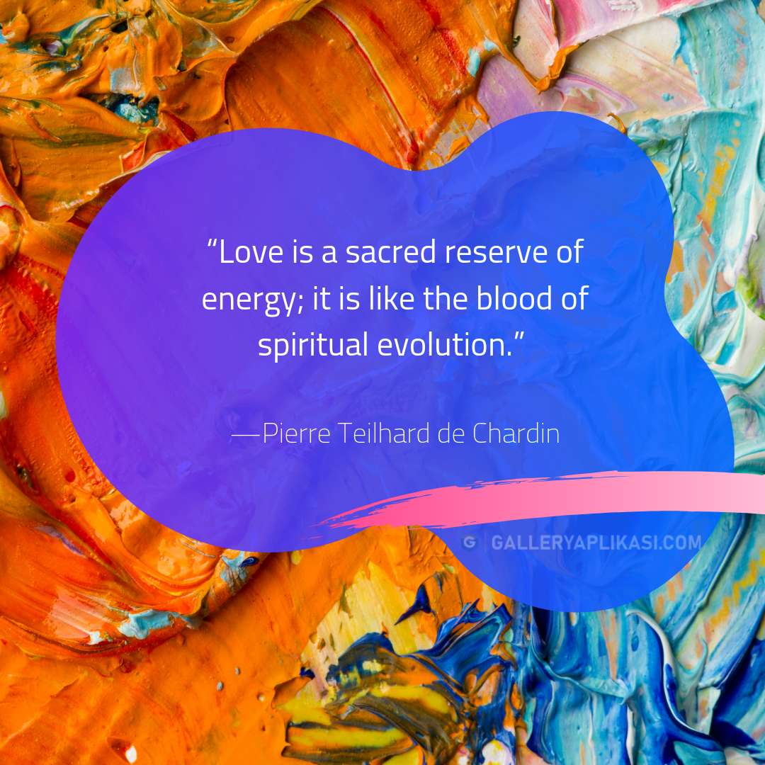 Love is a sacred reserve of energy
