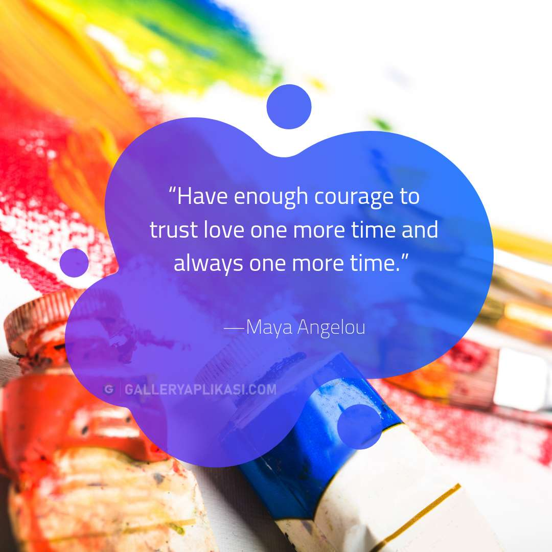 Have enough courage to trust love