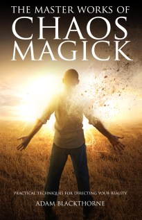 The Master Works of Chaos Magick by Adam Blackthorne