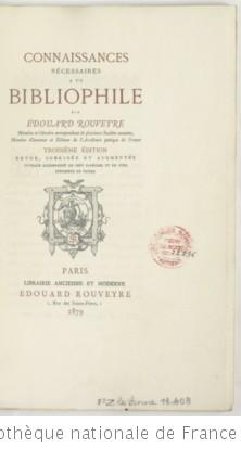Connaissances nécessaires à un bibliophile, par Edouard Rouveyre,... 3e édition...
