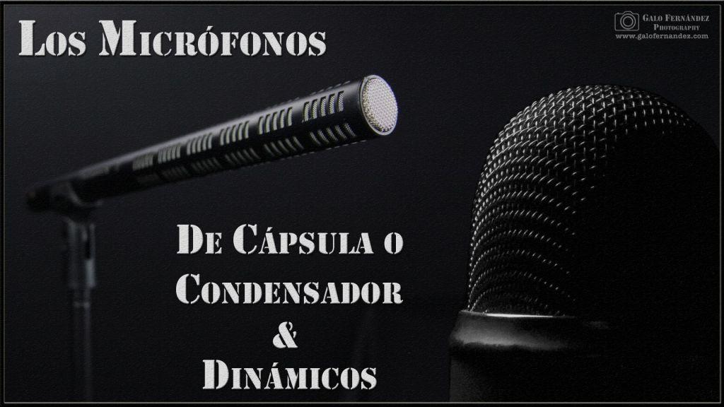 Los Micrófonos De Cápsula o Condensador & Dinámicos