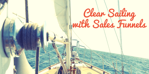 Clear Sailing with Sales Funnels