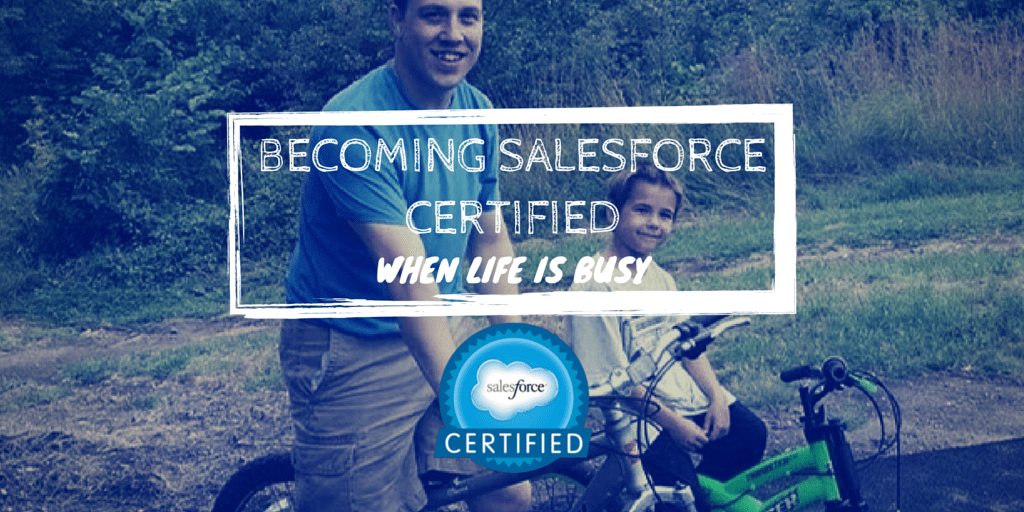How To Fit A Salesforce Certification Into Your Busy Life