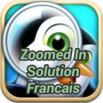 Zoomed In Solution Français