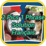 2 Pics 1 Phrase Solution Français