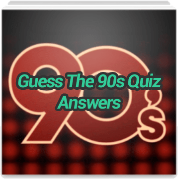 Guess The 90s Quiz Answers