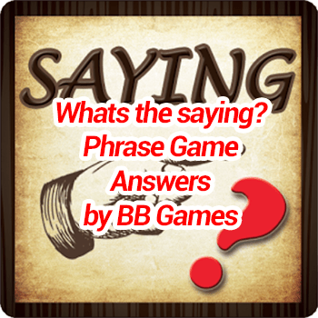 Whats the saying Phrase Game Answers