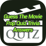 Guess The Movie Pop Quiz Trivia Answers