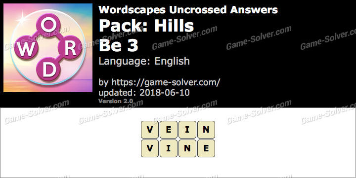 Wordscapes Uncrossed Hills-Be 3 Answers
