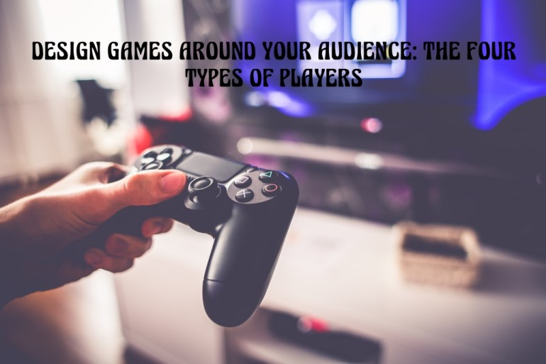 Design games around your audience