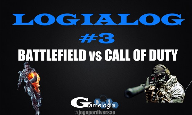 VÍDEO NOVO NO CANAL! LOGIALOG #3 – BATTLEFIELD vs CALL OF DUTY