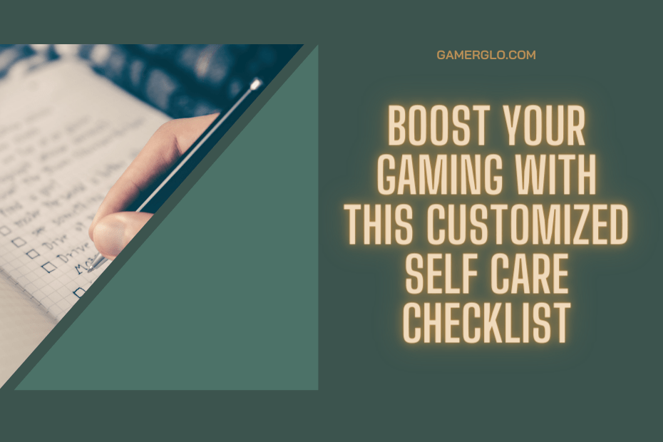 """Person writing a list and the title """"Boost your gaming using a customized self care checklist"""""""