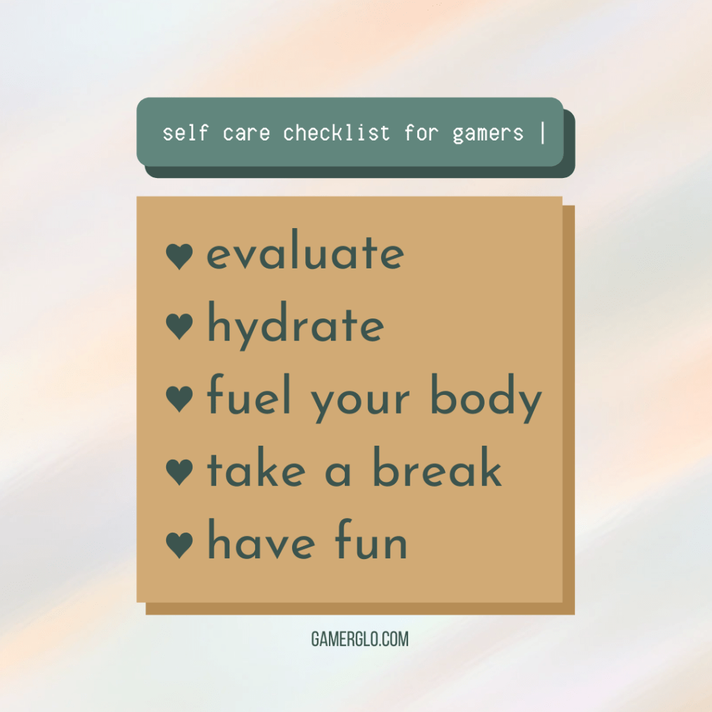 self care checklist for gamers: evaluate, hydrate, fuel your body, take a break, have fun