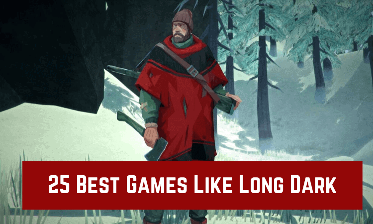 The 25 Best Games Like Long Dark – Our Top Picks!