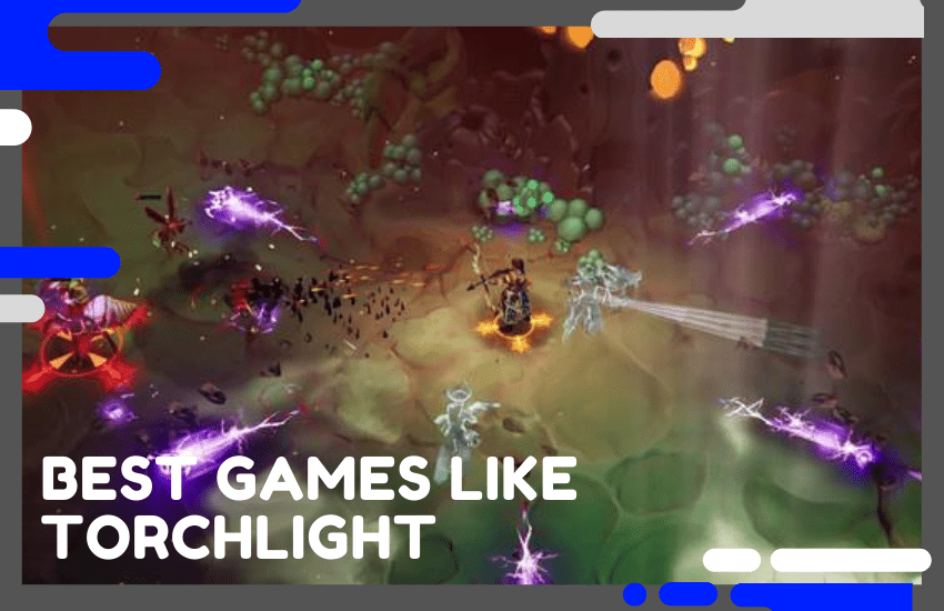 Top 10 Best Games Like Torchlight to Enjoy in 2020
