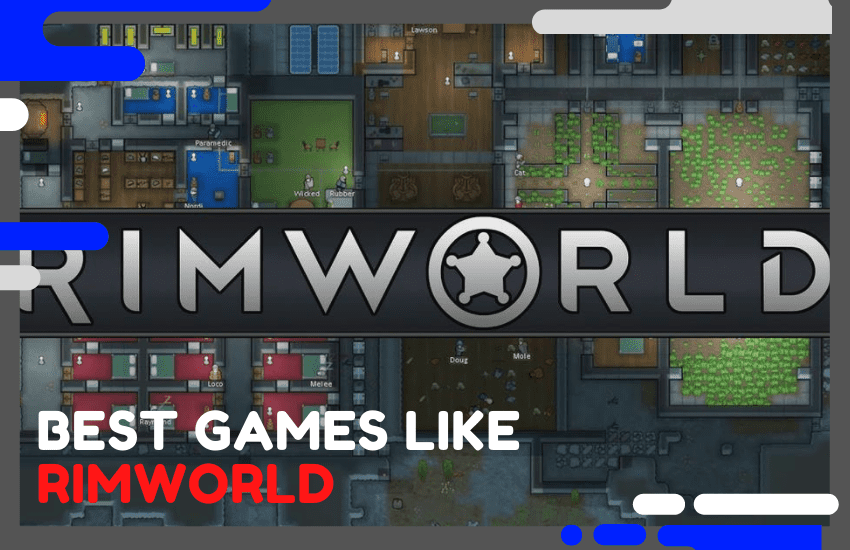 Best Games Like Rimworld – 25 Top Alternatives To Pursue