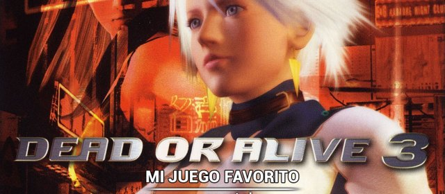 Mi juego favorito: Dead or Alive 3