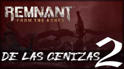 Remnant from the Ashes - De las cenizas 2 - gameplay español