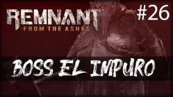 REMNANT FROM THE ASHES BOSS EL IMPURO